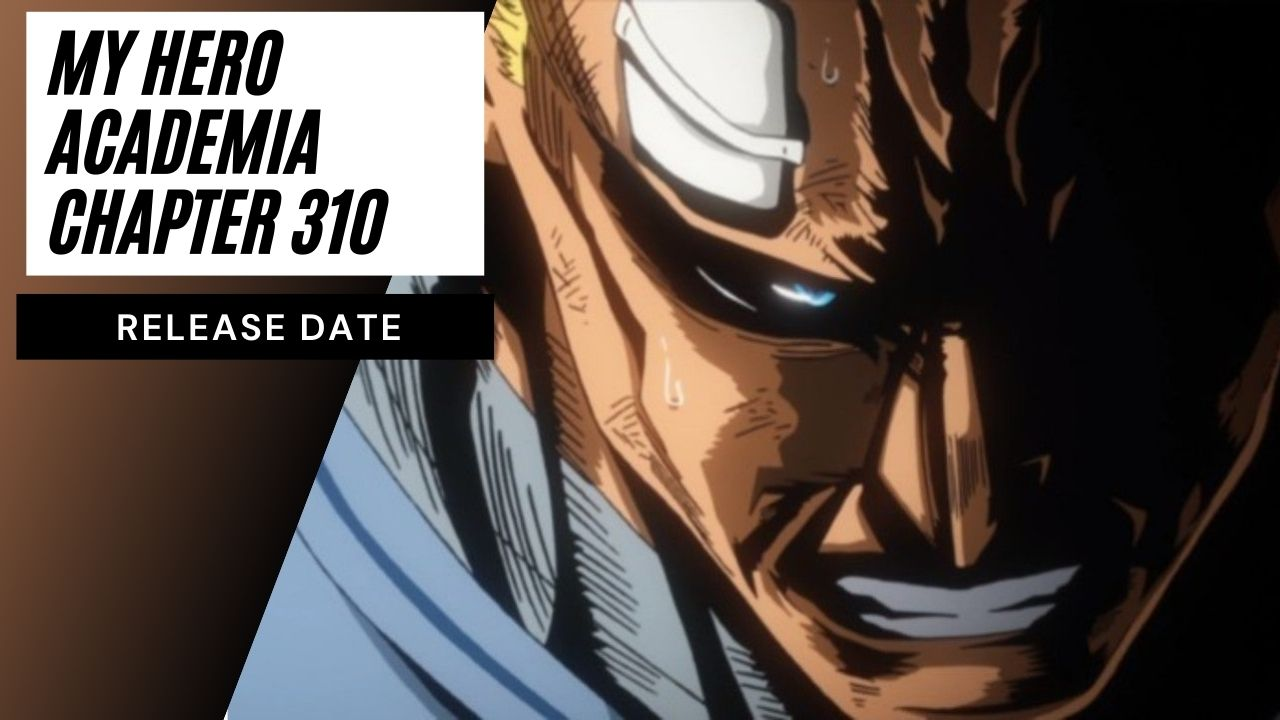 My Hero Academia Chapter 310 Release Date, All Might Joins The Battle To Protect Deku!
