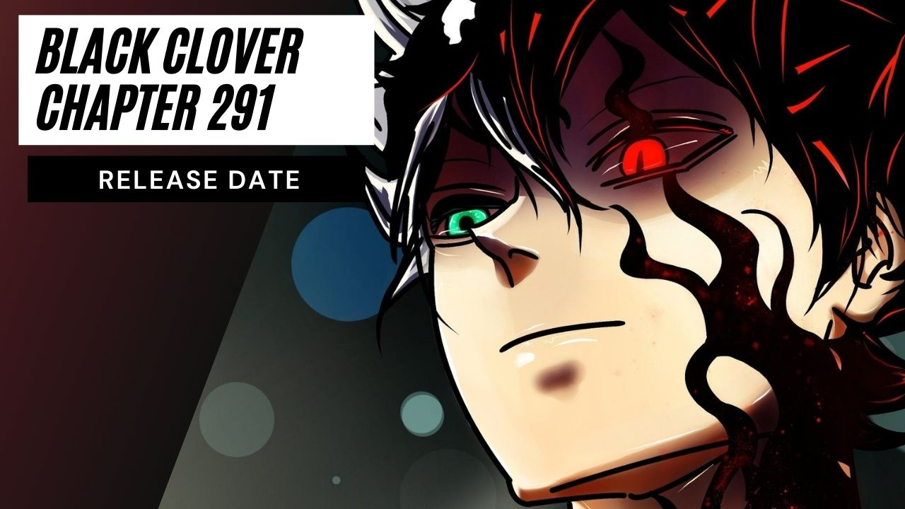 Read Black Clover Chapter 291 Online, Release Date, and Latest Updates!